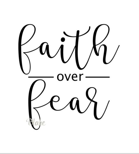 Faith Over Fear Svg Christian Svg Faith Svg Faith Cricut Etsy