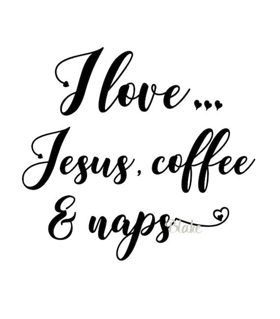 I Love Jesus Coffee And Naps Svg Christian Faith Svg I Love Etsy