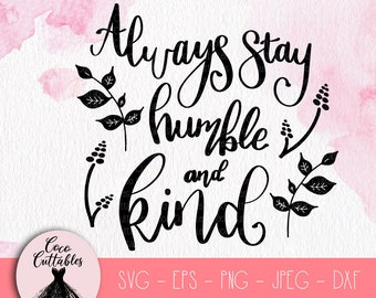 Always stay humble and kind SVG, SVG cut file, Cute Printable Quote, Handlettered SVG Cut files for Cricut Silhouette, Png Eps Svg Jpeg Dxf
