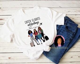 ccae91820bc5 Catch Flights not Feelings shirt | Girls Trip shirt | Black Girl Magic Shirt  | Melanin Shirt | Birthday shirt