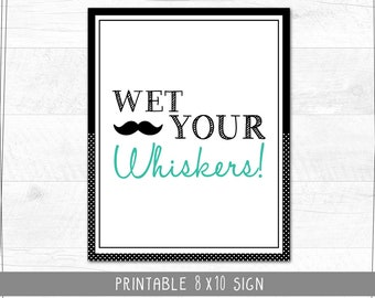 Little Man Birthday   Mustache Bash   Party Sign   Wet Your Whiskers Sign   8x10 Digital Download   Printable
