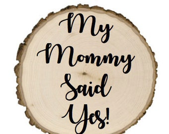 My mommy said yes engagment photo tree sign