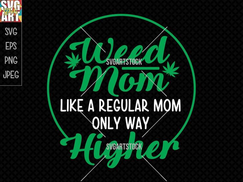 svg, jpeg, png Weed Mom SVG instant download digital clipart t-shirt design weed svg cricut file 420 vector