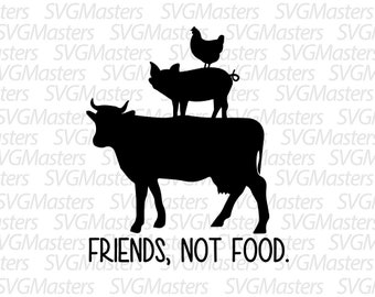 Friends, Not Food - svg - vegetarian vector - digital clipart , t-shirt design , farm , ready to print , instant download (svg, dxf, png)