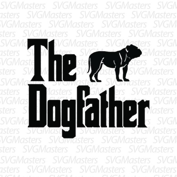 The Dogfather Dog Svg Bulldog Vector Digital Clipart Etsy