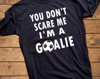 3b311a892 You don t Scare Me i m a Goalie Shirt - SOCCER Goalie shirt - Hockey Goalie  t Shirt - Adult Shirt - Hockey Shirt - Adult Hockey Shirt