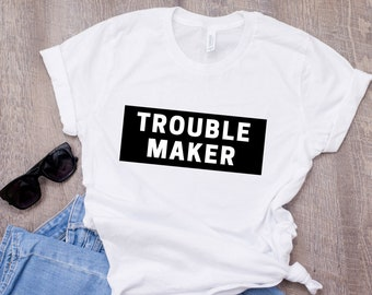 0542ba37f Trouble Maker T-Shirt, Trouble t-shirt, Funny Tee, Gift for her, Gift for  him, T-Shirt with Sayings, Hipster T-shirt, Sarcastic t-shirt