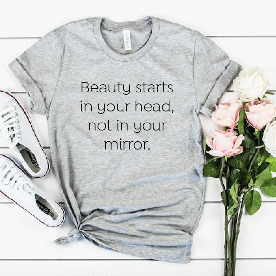 Beauty Starts In Your Head Not In Your Mirror Ladies Shirt Funny T-Shirt  Gift Women Glamour Quotes Tshirt Sayings Planner Girl Beauty Party