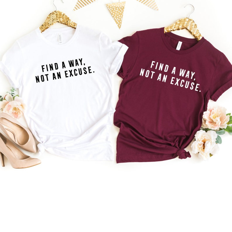 f650c84d2 Find A Way Not An Excuse Ladies Shirt Funny T-Shirt Gift Women   Etsy