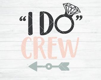 Instant SVG/DXF/PNG I Do Crew, wedding svg, bridesmaid svg, engagement svg, dxf, cut file, silhouette, cricut,bachelorette party svg, tshirt