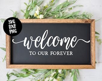 Instant SVG/DXF/PNG Welcome To Our Forever, wedding svg, wedding sign diy svg, vinyl, wedding decor svg, cut file, rustic wedding decor diy