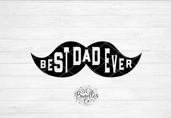 Instant Svg Dxf Png Best Dad Ever Mustache Svg Dad Svg Etsy