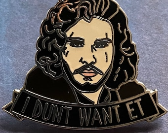 Jon Snow Enamel Pin - I Dunt Want Et - Game of Thrones