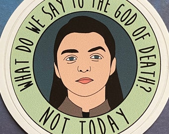 What Do We Say to the God of Death? Not Today! - Arya Stark - Game of Thrones Vinyl Sticker