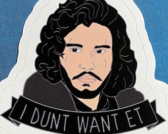 Jon Snow - I Dunt Want Et - Game of Thrones Vinyl Sticker