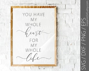 You Have My Whole Heart For My Whole Life Svg Etsy