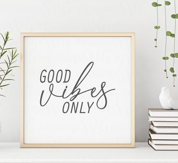 Good Vibes Only Svg Good Vibes Only Cricut Svg Quote Cut File Etsy