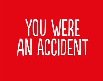 You Were An Accident Birthday Card