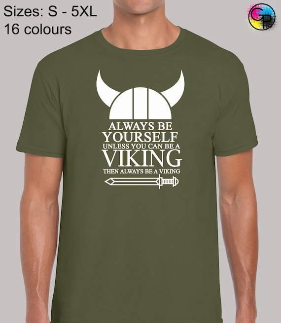 Be Yourself Unless You Can Be A Viking Funny Joke Unisex Gift T-Shirts up to 5XL