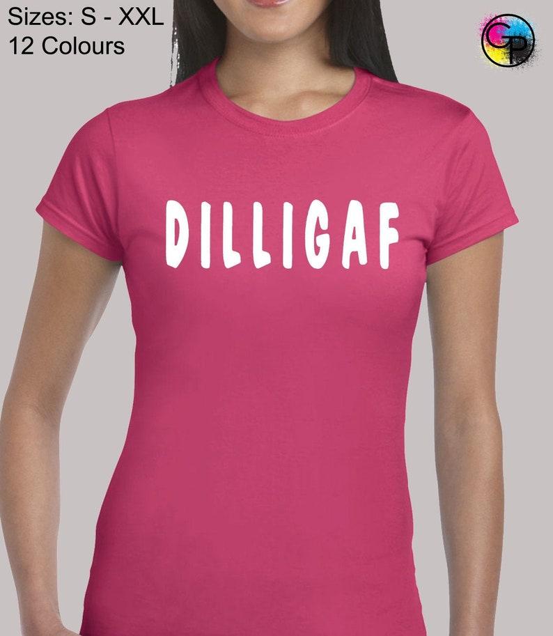 Funny printed  gift birthday Ladies T Shirt D.I.L.L.I.G.A.F
