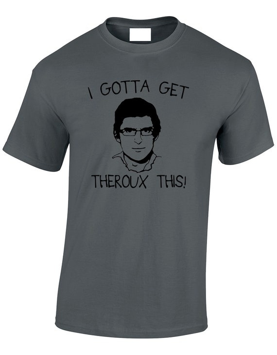 I GOTTA GET THEROUX THIS LADIES T-SHIRT FUNNY LOUIS RETRO CLASSIC DESIGN WOMENS