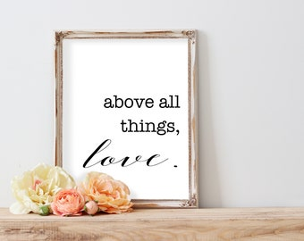 Above All Things Love - Printable, Instant Download, Digital, Wall Art, Quote, Home Decor, Typography