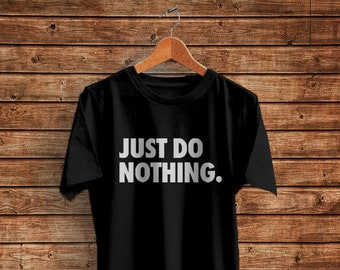 1b50b636bf29 Just Do Nothing Shirt Vacation Funny T shirt, Vacation Gift Mens Unisex  Fitted Short Sleeve Tee