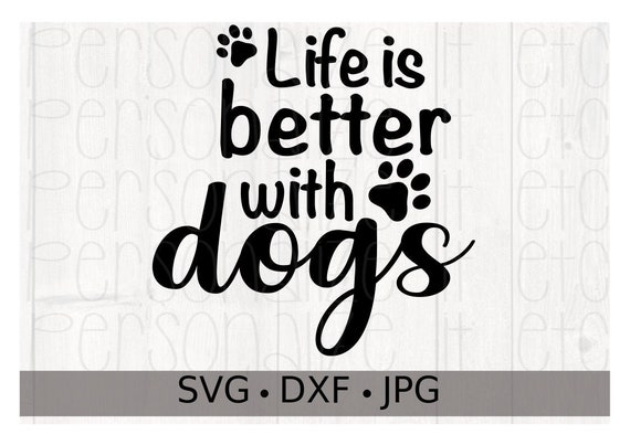 Life Is Better With Dogs Svg File Cricut Or Silhouette Svg Etsy