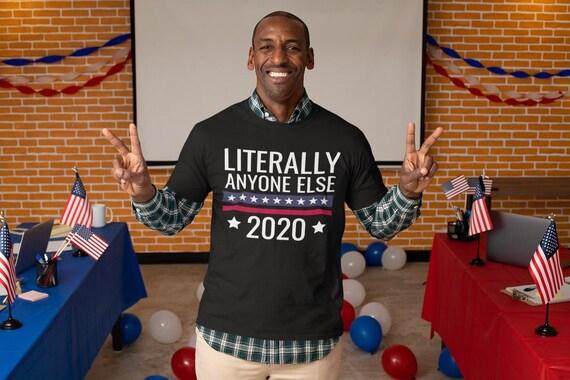 Literally Anyone Else 2020 Shirt, Political Shirt, Anti Trump Shirt, Election 2020, Democrat Shirt, Plus Size Shirt