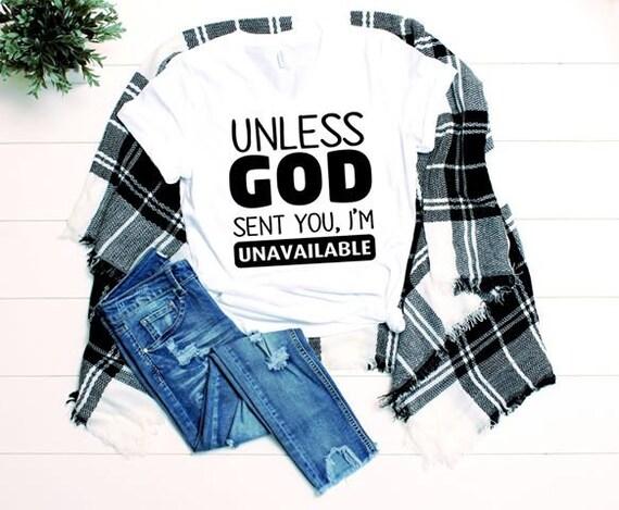 Unless God sent you I'm Unavalible Shirt