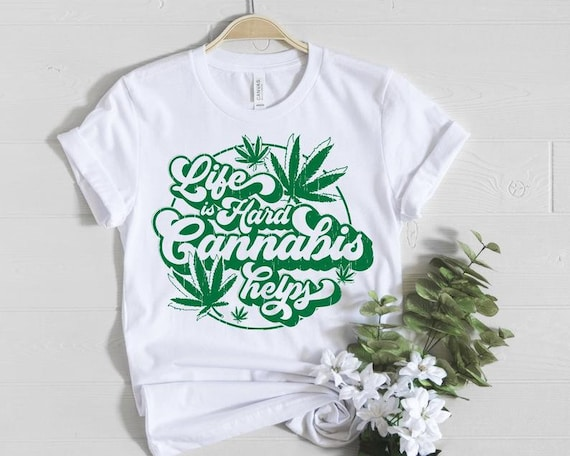 Life Is Hard, Cannabis Helps T-Shirt