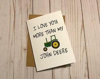 I love you more than my John Deere.   Funny Farmer Love Cards for Boyfriend , Husband, Wife Anniversary. 5x7