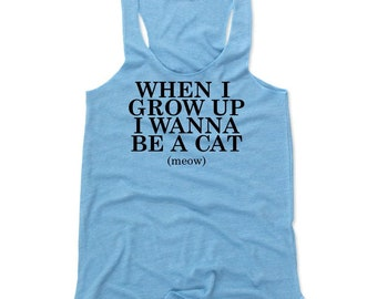 Cat Lovers Women's Shirt | Crazy Cat Lady Women's Tank Top | When I Grow Up I Wanna Be A Cat