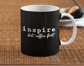 inspire But Coffee First Coffee Mug - Great Gift - Comes in Two Sizes