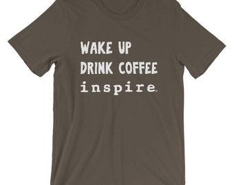 Inspirational Coffee Lover Unisex T-Shirt - Wake Up Drink Coffee inspire - Great Gift for the caffeinated motivator in your life