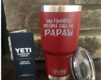 My Favorite People Call Me Papaw -  100 % Authentic Yeti Rambler Tumbler Ozark Trail - Custom Engraved Father's Day Gift