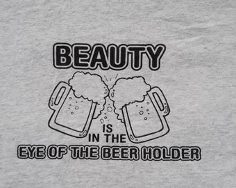 Beauty is in the eye of the beer holder tshirt, funny tshirt, XXL
