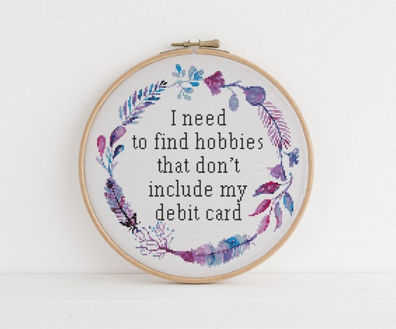 I need to find hobbies that don't include my debit card funny cross stitch  pattern counted x stitch Sarcasm Sarcastic Humour