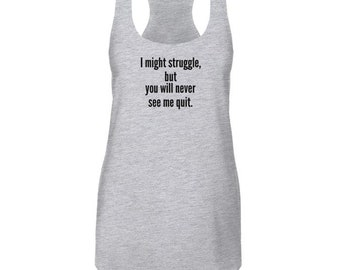 I might struggle, but you will never see me quit.  - Celebrating Workout Exercise Next Level Brand Tank Top
