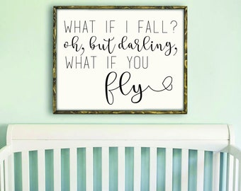 What If I Fall? Oh But Darling, What If You Fly Sign