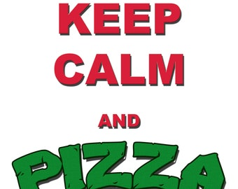 Keep Calm and Pizza Me