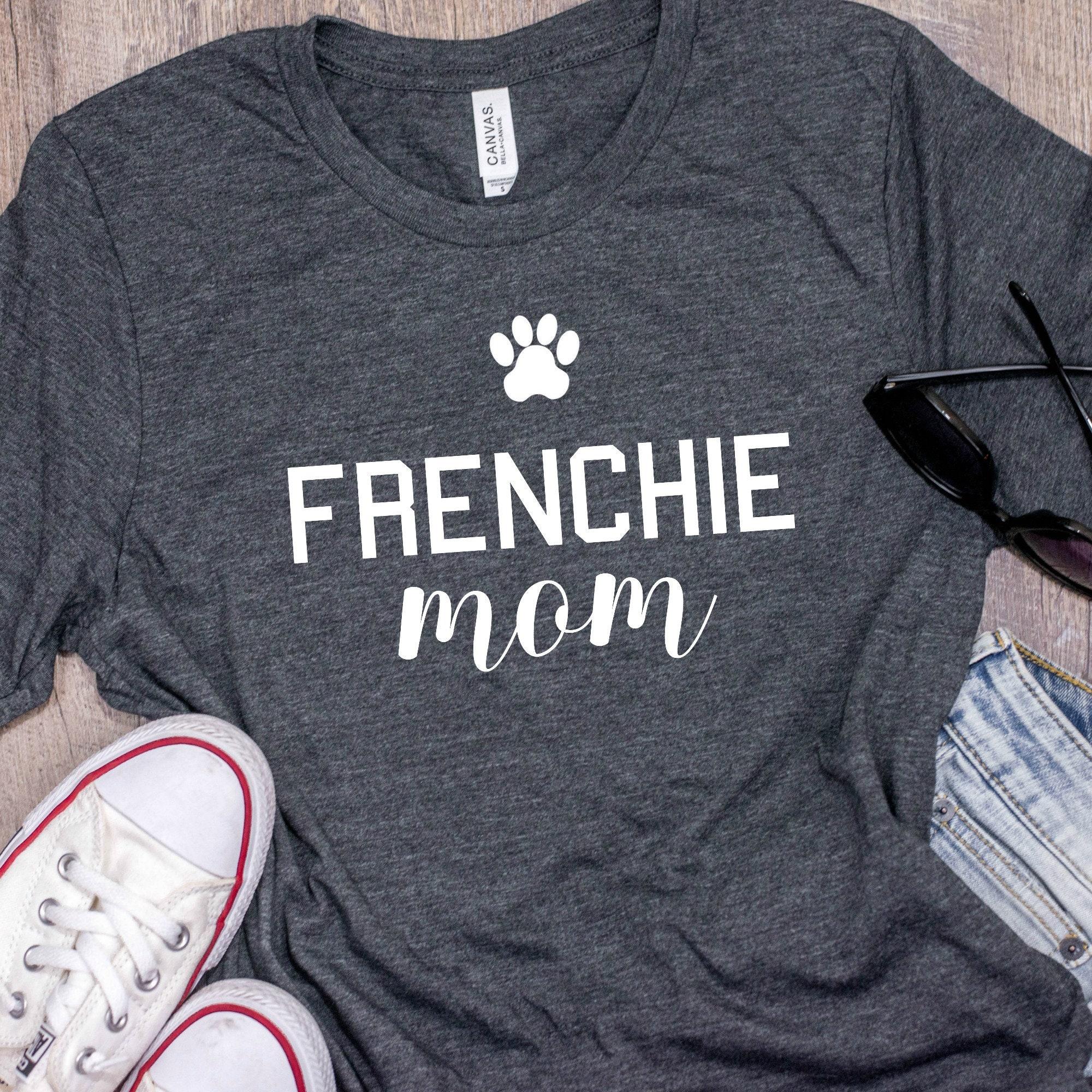 Frenchie Shirt Frenchie Mom Dog Mom