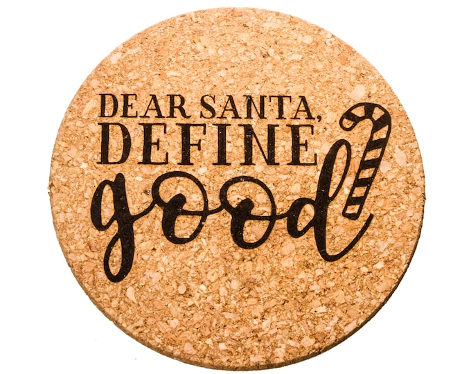 Dear Santa, Define Good - Cork Trivet