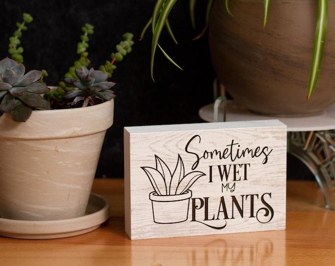 Sometimes I Wet My Plants Sign | Plant Parent Gifts | Freestanding Desk Sign | Laser Engraved | Home Decor | Plant Decor