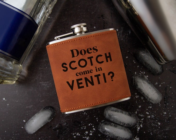 Does Scotch Come In Venti | Funny Flask | Bachelorette Gift | Faux Leather | Vegan Leather | Special Occasion | Leather Flask