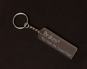 Brakes? You mean the coward pedal - Laser Cut and Engraved Keychain