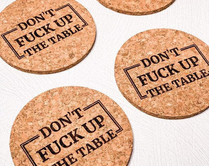 Don't Fuck Up The Table Cork Coasters | Cork Coaster Set | Bar Coasters | Laser Engraved | Housewarming Gift | Laser Engraved Coaster Set