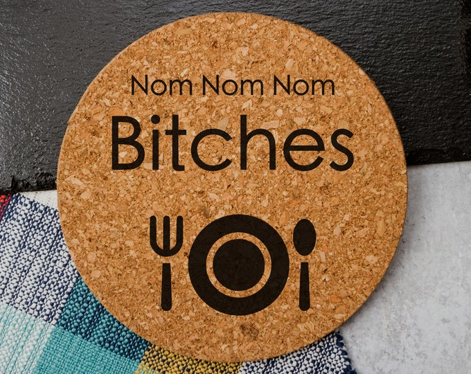 Nom Nom Bitches - Cork Trivet
