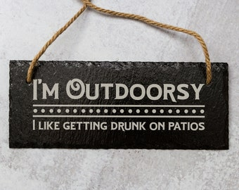 I'm Outdoorsy, I Like Getting Drunk On Patios   Slate Door Sign   Laser Engraved Slate Sign   Funny Drinking Sign   Funny Patio Sign