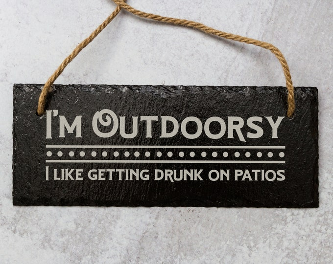 I'm Outdoorsy, I Like Getting Drunk On Patios | Slate Door Sign | Laser Engraved Slate Sign | Funny Drinking Sign | Funny Patio Sign